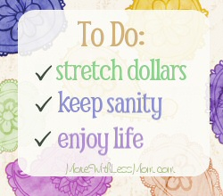 The More With Less Mom, helping the frugal family live well. To Do: stretch dollars, keep sanity, enjoy life.