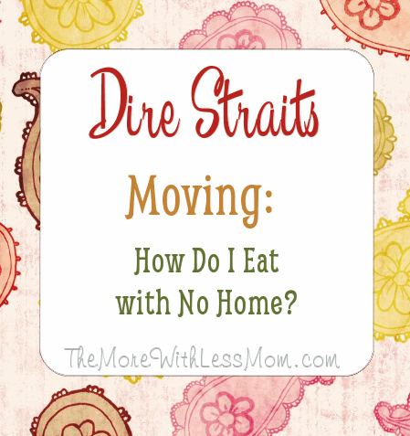 Dire Straits Moving: How Do I Eat with No Home?